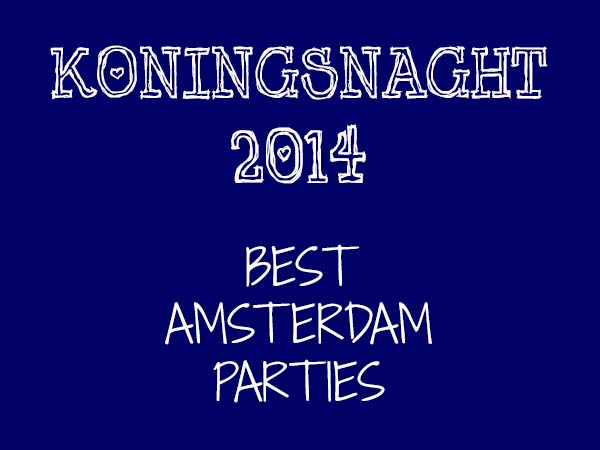 Koningsnacht Amsterdam - best parties overview