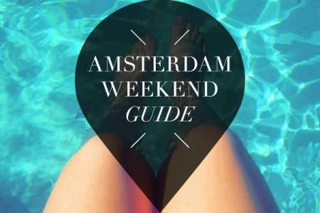 amsterdam weekend guide juli 22, 23 & 24
