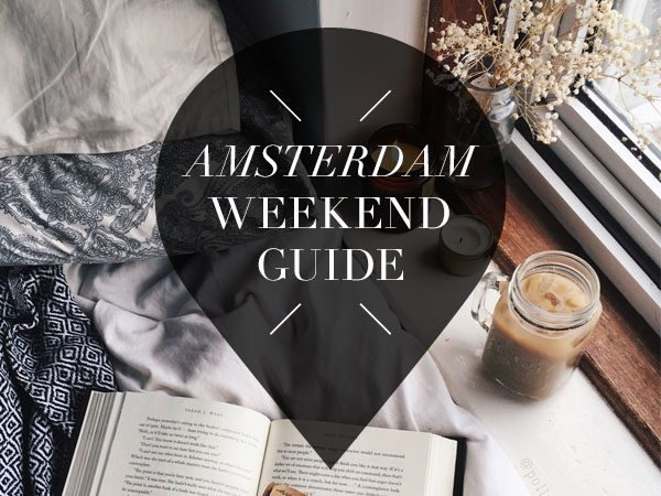 8c97390b4da Amsterdam Weekend Guide // what to do on January 5, 6 & 7 2017
