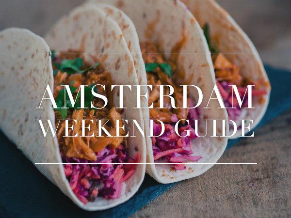 amsterdam weekend guide 18 19 20 21 mei