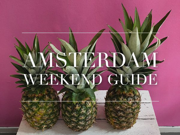 amsterdam weekend guide 25 26 27 mei