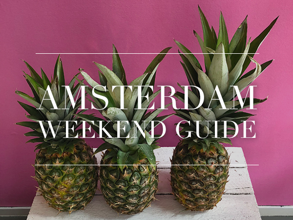 amsterdam weekend guide 25 26 27 mei