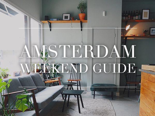amsterdam weekend guide 15 16 17 juni
