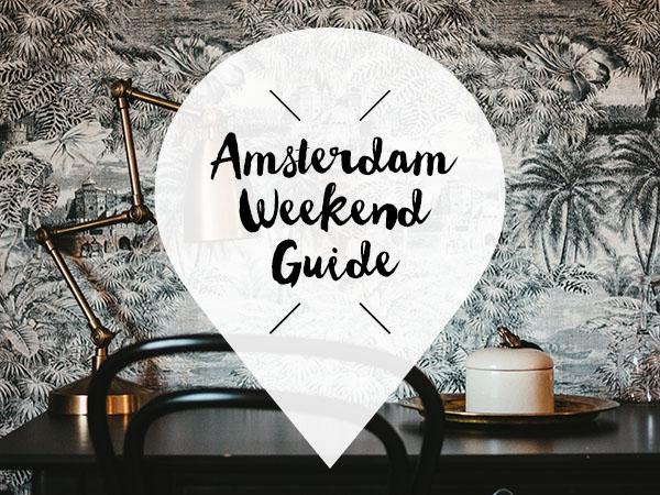 Amsterdam Weekend Guide 22, 23, 24 maart