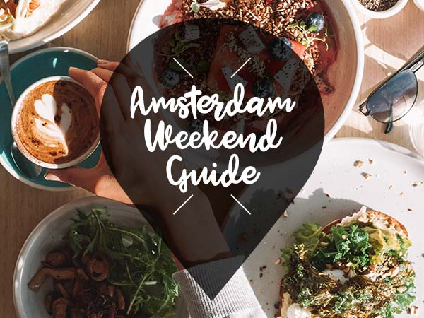 amsterdam weekend guide 17 18 19 juni