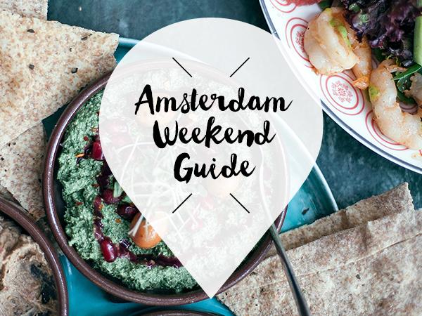 amsterdam weekend guide 7 8 9 10 juni
