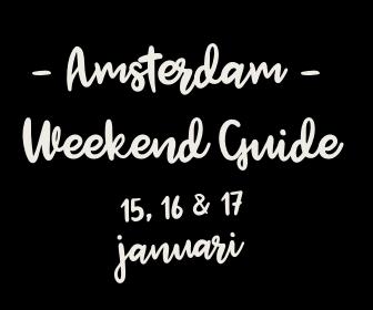 Amsterdam Weekend Guide: 10 X Uit & Thuis voor 15, 16 & 17 januari