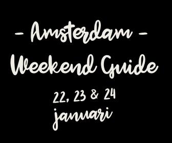 Amsterdam Weekend Guide: 10 X Uit & Thuis voor 22, 23 & 24 januari