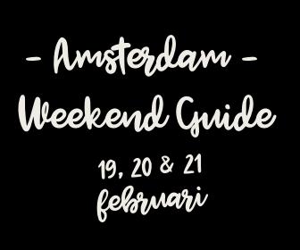 Amsterdam Weekend Guide: 10 X Uit & Thuis voor 19, 20 & 21 februari