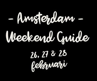 Amsterdam Weekend Guide: 10 X Uit & Thuis voor 26, 27 & 28 februari