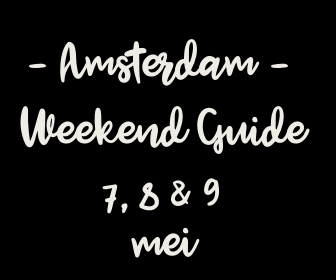 Amsterdam Weekend Guide: 10 X tips voor 7, 8 & 9 mei