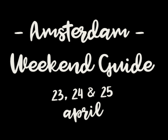 Amsterdam Weekend Guide: 10 X tips voor 23, 24 & 25 april