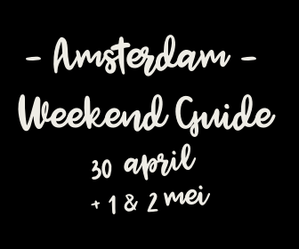Amsterdam Weekend Guide: 10 X tips voor 30 april + 1 & 2 mei
