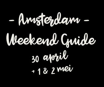 Amsterdam Weekend Guide: 10 X tips voor 30 april + 1 & 2 mei